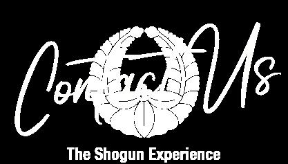 Contact us / The Shogun Experience